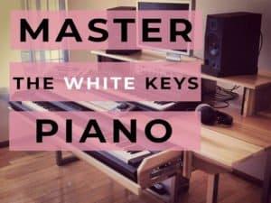 master the white keys on piano