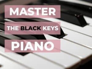 master the black keys on the piano
