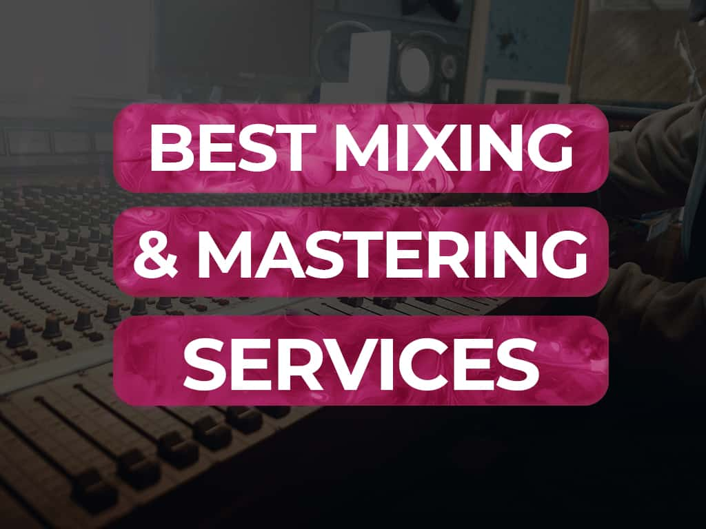 12 Best Mixing and Mastering Services [Best Value For Money]