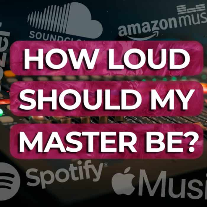 How Loud Should My Master Be? Simple Steps To A Pro Mastering Sound