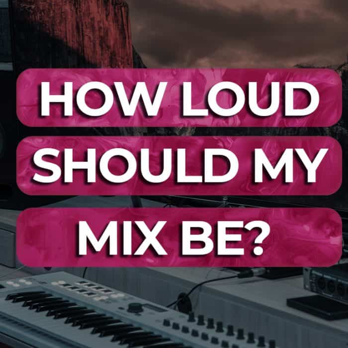 How Loud Should My Mix Be? Simple Steps for A Pro Mix