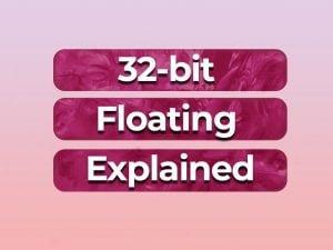 32bit floating explained