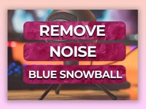 remove background noise blue snowball