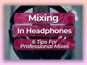mixing in headphones